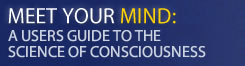 Meet Your Mind: A User's Guide to the Science of Consciousness