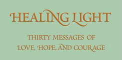 Healing Light: Thirty Messages of Love, Hope, and Courage